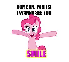 Pinkie Pie - I wanna see you SMILE! Photographic Print
