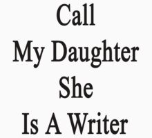 Call My Daughter She Is A Writer by supernova23