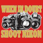 When In Doubt Shoot NIKON by Luwee