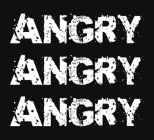 ANGRY ANGRY ANGRY (WHITE TEXT) by ajf89