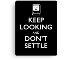 Keep Looking And Don't Settle Canvas Print