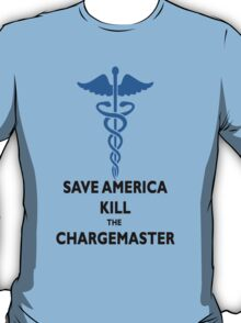 SAVE AMERICA, KILL THE CHARGEMASTER T-SHIRT T-Shirt