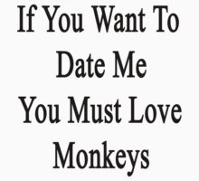 If You Want To Date Me You Must Love Monkeys by supernova23