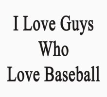 I Love Guys Who Love Baseball by supernova23