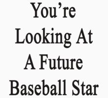 You're Looking At A Future Baseball Star by supernova23