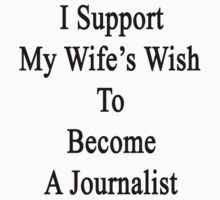 I Support My Wife's Wish To Become A Journalist by supernova23