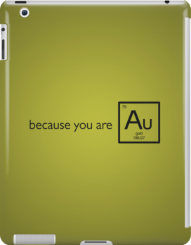 Because you are gold (Au) by Loftworks