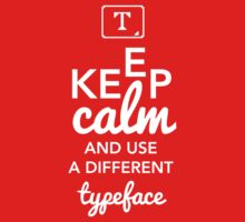 Keep Calm and Use A Different Typeface Kids Clothes