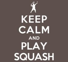 Keep Calm and Play Squash (Alternative) by Yiannis  Telemachou