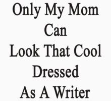Only My Mom Can Look That Cool Dressed As A Writer by supernova23