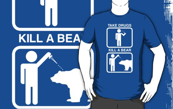 Take Drugs. Kill a Bear. by BigOrdeal