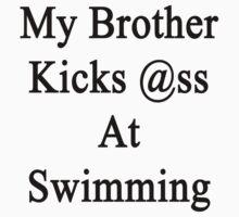My Brother Kicks Ass At Swimming by supernova23