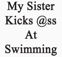 My Sister Kicks Ass At Swimming by supernova23