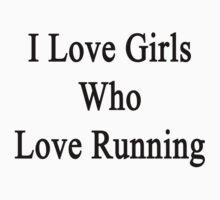 I Love Girls Who Love Running by supernova23