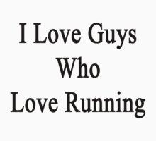 I Love Guys Who Love Running  by supernova23