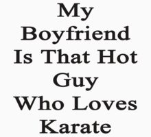 My Boyfriend Is That Hot Guy Who Loves Karate by supernova23