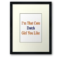I'm That Cute Dutch Girl You Like Framed Print