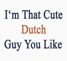 I'm That Cute Dutch Guy You Like by supernova23