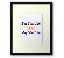 I'm That Cute Dutch Guy You Like Framed Print