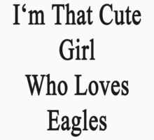 I'm That Cute Girl Who Loves Eagles by supernova23