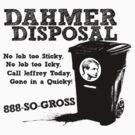Dahmer Disposal! by ABC Tee!