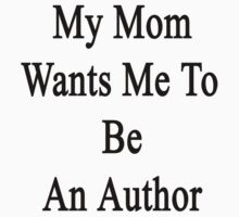 My Mom Wants Me To Be An Author  by supernova23