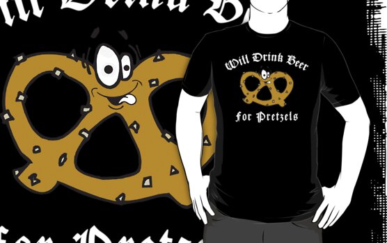 Pretzel Will Drink Beer For Pretzels by HolidayT-Shirts