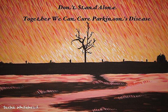 Don't Stand Alone - Cure Parkinson's Disease by Sacha Whitehead