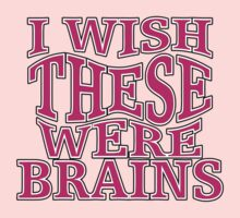 I Wish These Were Brains by marinasinger