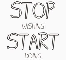 Stop Wishing, Start Doing by GreenFactory