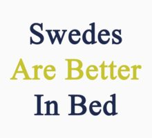 Swedes Are Better In Bed by supernova23