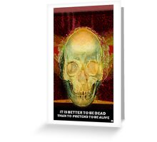 It's better to be dead than to pretend to be alive Greeting Card