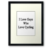 I Love Guys Who Love Cycling Framed Print