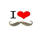i love my moustache by liberthine01