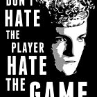 Don&#x27;t Hate The Player by the50ftsnail