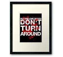 DON'T TURN AROUND Framed Print