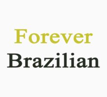 Forever Brazilian by supernova23