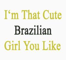 I'm That Cute Brazilian Girl You Like by supernova23