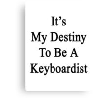 It's My Destiny To Be A Keyboardist Canvas Print