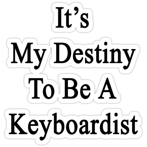It's My Destiny To Be A Keyboardist by supernova23