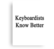 Keyboardists Know Better Canvas Print