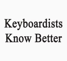 Keyboardists Know Better by supernova23
