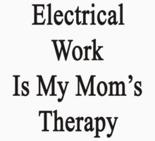 Electrical Work Is My Mom's Therapy  by supernova23