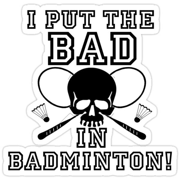 Bad in Badminton by shakeoutfitters