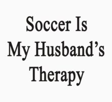 Soccer Is My Husband's Therapy by supernova23