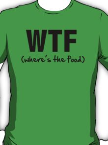 WTF (where's the food) T-Shirt