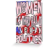 Women The Third Rail of US Politics 2 Greeting Card