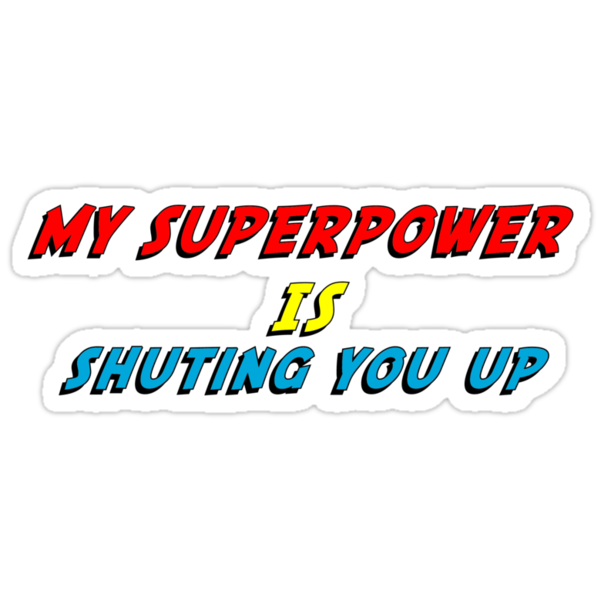 My Superpower Is Shuting You Up (T-Shirt & Sticker) by PopCultFanatics