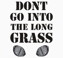 Don't go into the long grass! by FOEMerch