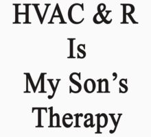 HVAC & R Is My Son's Therapy by supernova23